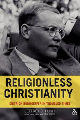 Religionless Christianity: Dietrich Bonhoeffer for Today (Paperback)