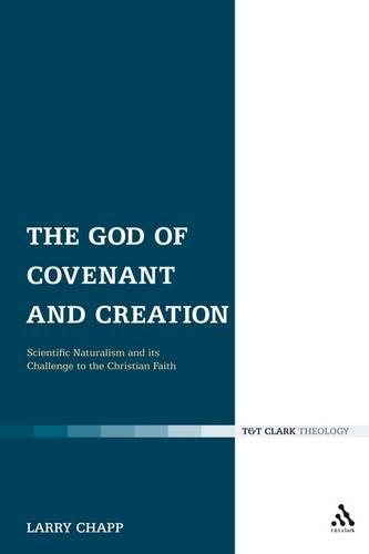 The God of Covenant and Creation: Scientific Naturalism and Its Challenge to the Christian Faith (Hardback)