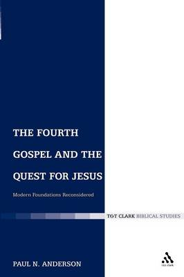 The Fourth Gospel and the Quest for Jesus: Modern Foundations Reconsidered - The Library of New Testament Studies v. 321 (Paperback)