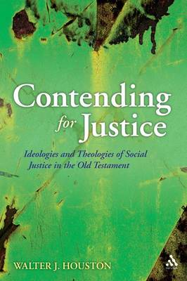 Contending for Justice: Ideologies and Theologies of Social Justice in the Old Testament (Paperback)