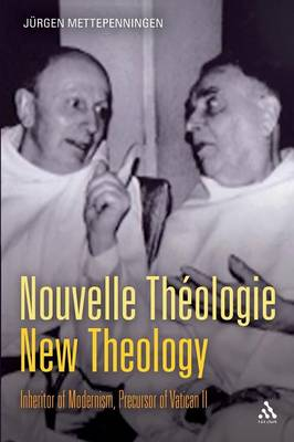Nouvelle Theologie - New Theology: Inheritor of Modernism, Precursor of Vatican II (Paperback)