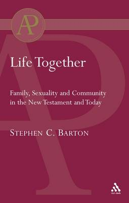 Life Together: Family, Sexuality and Community in the New Testament and Today (Paperback)