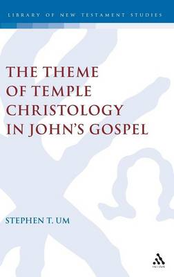 Theme of Temple Christology in John's Gospel - The Library of New Testament Studies (Hardback)