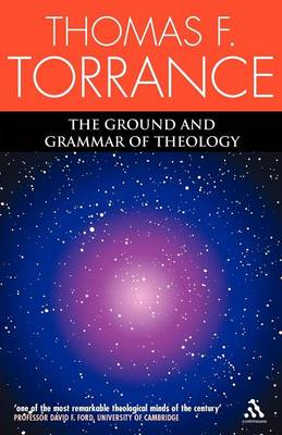 The Ground and Grammar of Theology: Consonance Between Theology and Science (Paperback)