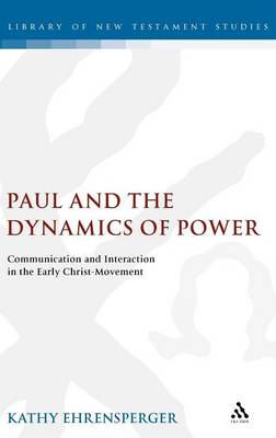 Paul and the Dynamics of Power: Communication and Interaction in the Early Christ-movement - The Library of New Testament Studies v. 325 (Hardback)