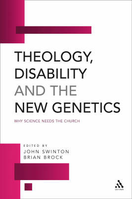 Theology, Disability and the New Genetics: Why Science Needs the Church (Hardback)