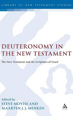 Deuteronomy in the New Testament: The New Testament and the Scriptures of Israel - The Library of New Testament Studies v. 358 (Hardback)