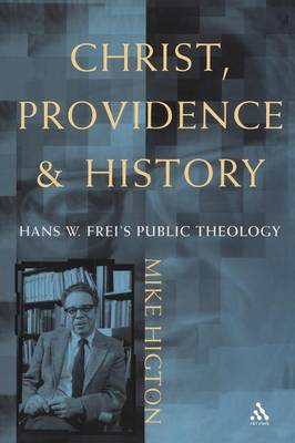 Christ, Providence and History: The Theology of Hans W. Frei (Paperback)