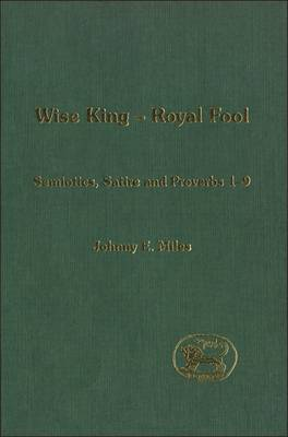 Wise King - Royal Fool: Semiotics, Satire and Proverbs 1-9 - Journal for the Study of the Old Testament Supplement S. v. 399 (Hardback)