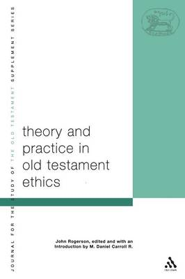Theory and Practice in Old Testament Ethics - Journal for the Study of the Old Testament Supplement S. v. 405 (Paperback)
