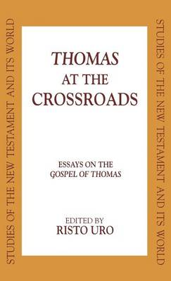 Thomas at the Crossroads: Essays on the Gospel of Thomas - Studies in the New Testament & Its World S. (Hardback)