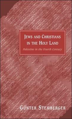 Jews and Christians in the Holy Land: Palestine in the Fourth Century (Hardback)