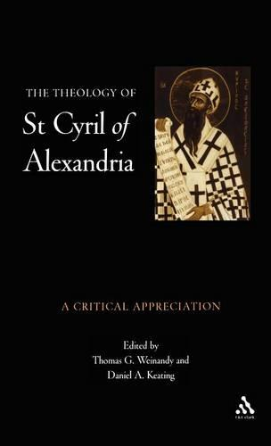 The Theology of St.Cyril of Alexandria: A Critical Appreciation (Hardback)