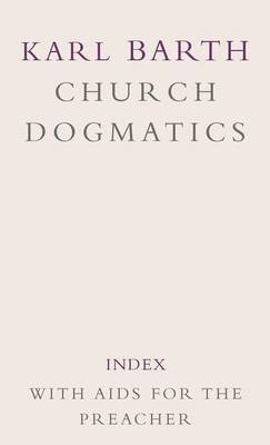 Church Dogmatics: Index Volume with Aids to the Preacher (Hardback)