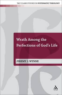 Wrath Among the Perfections of God's Life - T&T Clark Studies in Systematic Theology No. 8 (Paperback)
