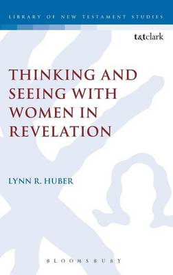 Thinking and Seeing with Women in Revelation - The Library of New Testament Studies No. 475 (Hardback)