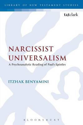 Narcissist Universalism: A Psychoanalytic Reading of Paul's Epistles - The Library of New Testament Studies (Paperback)