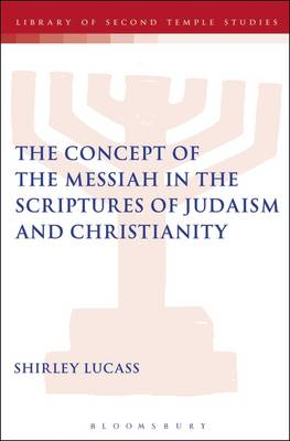 The Concept of the Messiah in the Scriptures of Judaism and Christianity - The Library of Second Temple Studies (Paperback)