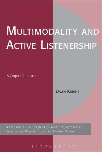 Multimodality and Active Listenership: A Corpus Approach - Corpus and Discourse (Paperback)