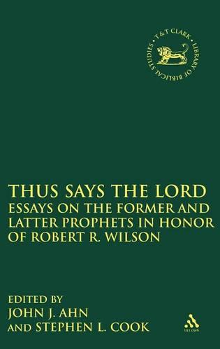 Thus Says the Lord: Essays on the Former and Latter Prophets in Honor of Robert R.Wilson - The Library of Hebrew Bible/Old Testament Studies v. 502 (Hardback)