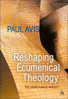 Reshaping Ecumenical Theology: The Church Made Whole? (Paperback)