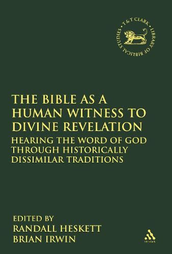 The Bible as a Human Witness to Divine Revelation: Hearing the Word of God Through Historically Dissimilar Traditions - The Library of Hebrew Bible/Old Testament Studies (Paperback)