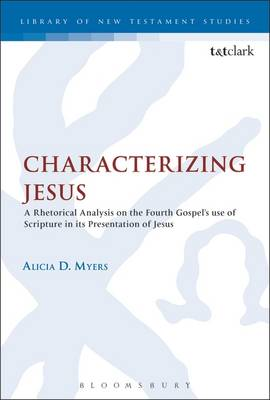 Characterizing Jesus: A Rhetorical Analysis on the Fourth Gospel's Use of Scripture in Its Presentation of Jesus - The Library of New Testament Studies 458 (Hardback)