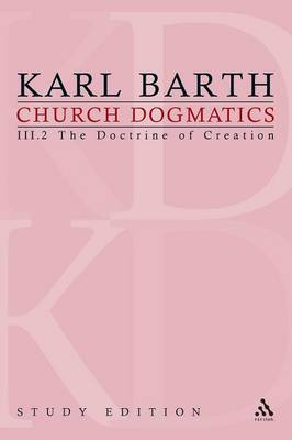 Church Dogmatics, Volume 15: The Doctrine of Creation, Volume III.2 (45-46) - Church Dogmatics 15 (Paperback)
