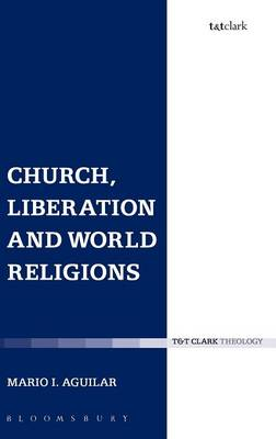 Church, Liberation and World Religions - Ecclesiological Investigations No.14 (Hardback)