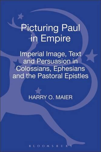 Picturing Paul in Empire: Imperial Image, Text and Persuasion in Colossians, Ephesians and the Pastoral Epistles (Hardback)
