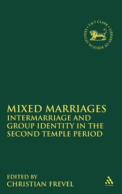 Mixed Marriages: Intermarriage and Group Identity in the Second Temple Period - The Library of Hebrew Bible/Old Testament Studies 547 (Hardback)