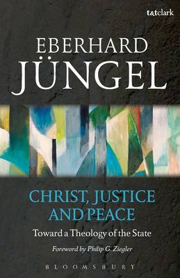 Christ, Justice and Peace: Toward a Theology of the State (Paperback)