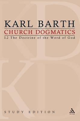 Church Dogmatics Study Edition 6: The Doctrine of the Word of God I.2 Sections 22-24 - Church Dogmatics 6 (Paperback)