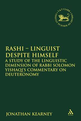 Rashi - Linguist Despite Himself: A Study of the Linguistic Dimension of Rabbi Solomon Yishaqi's Commentary on Deuteronomy - The Library of Hebrew Bible/Old Testament Studies 532 (Hardback)