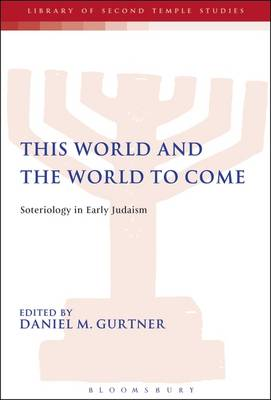 This World and the World to Come: Soteriology in Early Judaism - The Library of Second Temple Studies (Paperback)