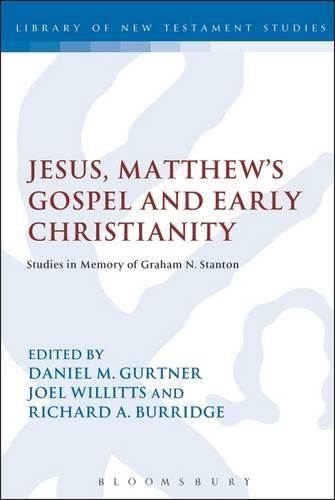 Jesus, Matthew's Gospel and Early Christianity: Studies in Memory of Graham N. Stanton - The Library of New Testament Studies 435 (Hardback)