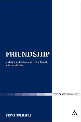 Friendship: Exploring Its Implications for the Church in Postmodernity - Ecclesiological Investigations No. 7 (Paperback)