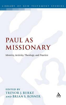 Paul as Missionary: Identity, Activity, Theology and Practice (Hardback)