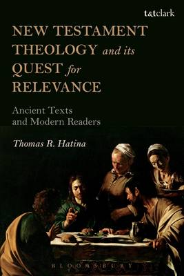New Testament Theology and Its Quest for Relevance: Ancient Texts and Modern Readers (Paperback)