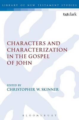 Characters and Characterization in the Gospel of John - The Library of New Testament Studies (Paperback)