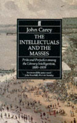 The Intellectuals and the Masses: Pride and Prejudice Among the Literary Intelligentsia 1880-1939 (Paperback)