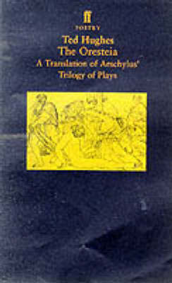 The Oresteia: A Translation of Aeschylus' Trilogy of Plays: A Translation of Aeschylus' Trilogy of Plays - Faber Poetry (Paperback)