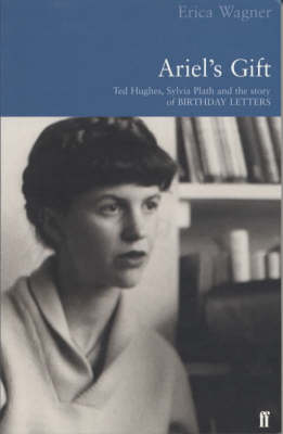 Ariel's Gift: A Commentary on Birthday Letters by Ted Hughes (Paperback)