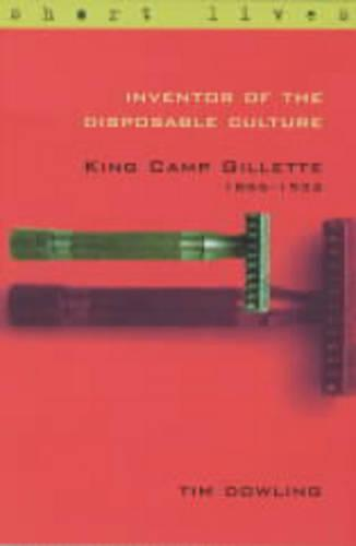 King Camp Gillette 1855-1932: Inventor of the Disposable Culture - Short Lives S. (Paperback)