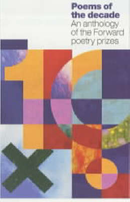 Poems of the Decade: An Anthology of the Forward Poetry Prizes (Paperback)