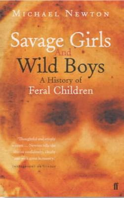 Savage Girls and Wild Boys: A History of Feral Children (Paperback)