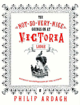The Not-So-Very-Nice Goings On at Victoria Lodge: without Illustrations by the Author (Hardback)