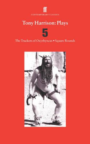 Tony Harrison Plays 5: Trackers of Oxrhynchus AND Square Rounds v. 5: The Trackers of Oxyrhynchus; Square Rounds - Faber Contemporary Classics (Paperback)