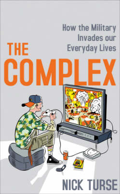 The Complex: How the Military Invades Our Everyday Lives (Hardback)