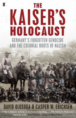 The Kaiser's Holocaust: Germany's Forgotten Genocide and the Colonial Roots of Nazism (Hardback)